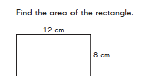 Length equals 12 cm. Width equals 8 cm. Find the area of the rectangle.