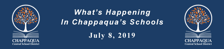 What's happening in Chappaqua's schools - July 8, 2019
